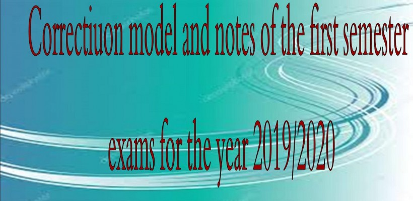 Correction Model and notes  of the first semester exams for the year 2019/2020
